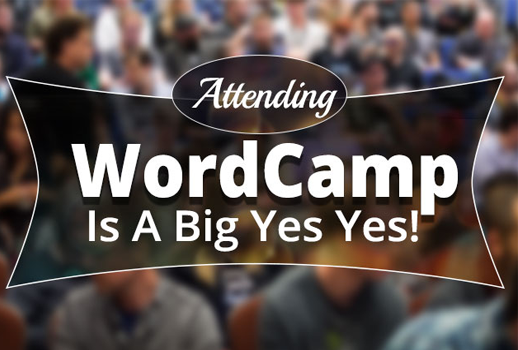 Attending WordCamp Is A Big Yes Yes!