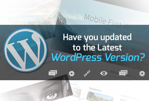 Have you updated to the Latest WordPress Version?