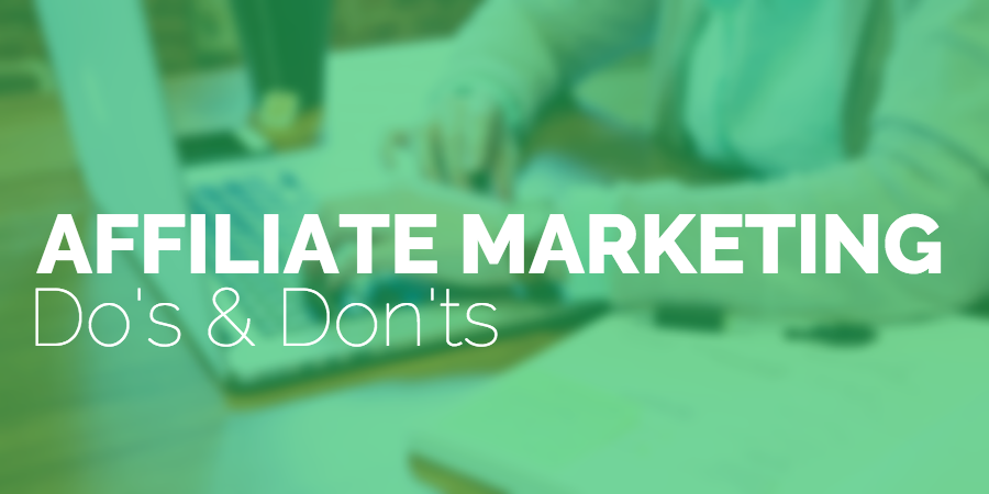Affiliate Marketing Do's & Don'ts
