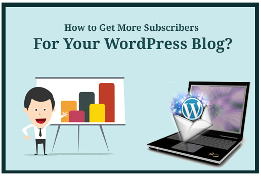 How to Get More Subscribers For Your WordPress Blog?