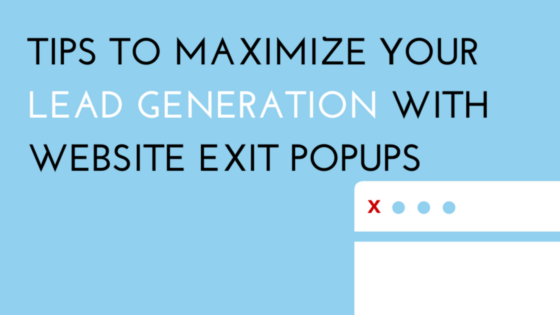 Tips To Maximize Your Lead Generation With Website Exit Popups