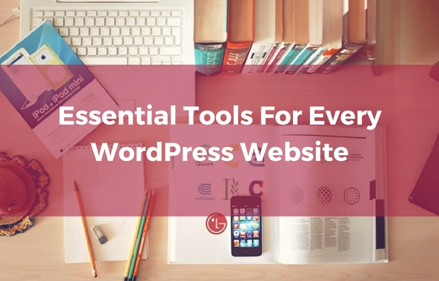 Essential Tools For Every WordPress Website