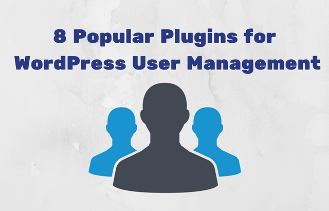 8 Popular Plugins for  WordPress User Management