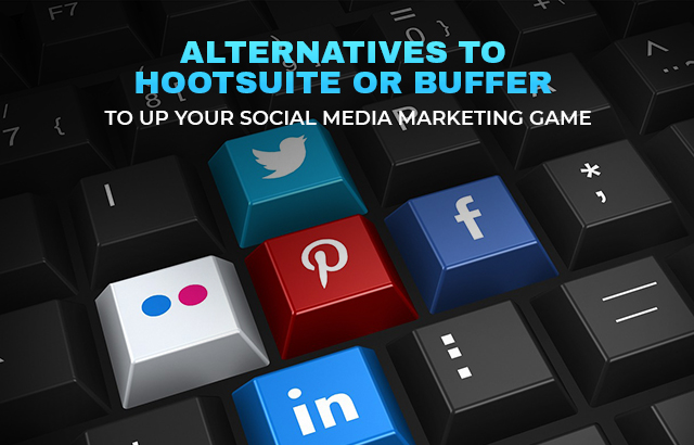 Alternatives To Hootsuite or Buffer To Up Your Social Media Marketing Game