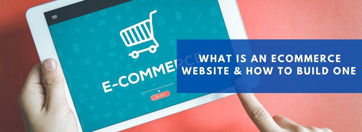 What Is An E-Commerce Website & How To Build One (2021)