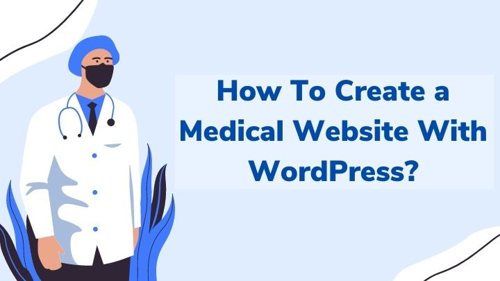 How To Create a Medical Website With WordPress?