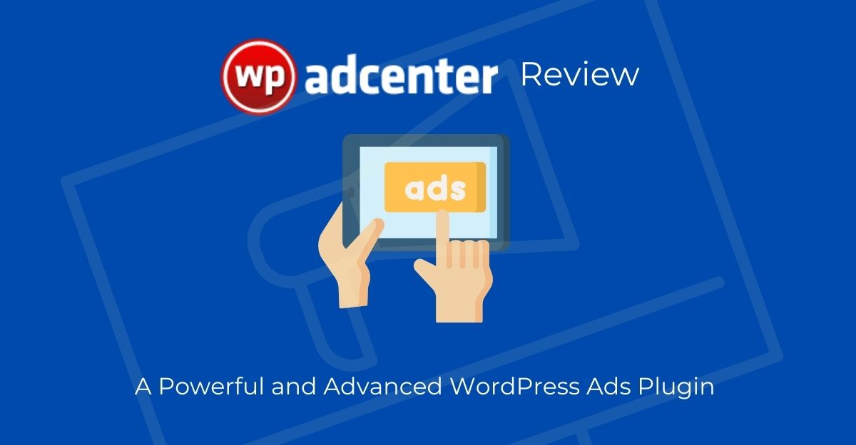 WP AdCenter Review – An Easy WordPress Ads Plugin