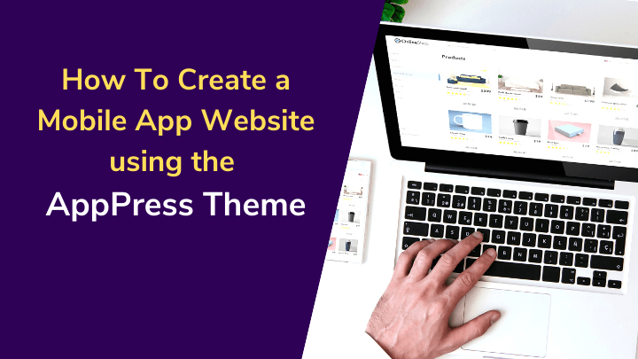 How to Create an Mobile App website using the AppPress WordPress theme?